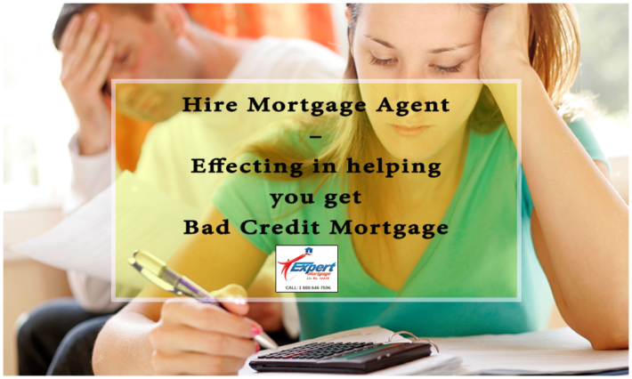 Hire-Mortgage-Agent-–-Effecting-in-helping-you-get-Bad-Credit-Mortgage